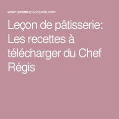 Leçon de pâtisserie: Les recettes à télécharger du Chef Régis