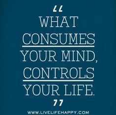 """What consumes your mind, controls your life."" #WordsofWisdom #Inspiration"