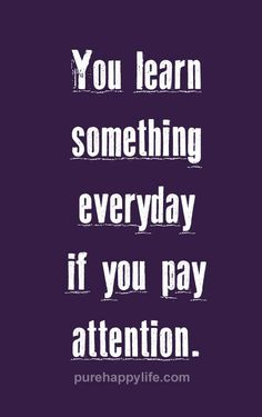 #quotes - You learn something....more on purehappylife.com
