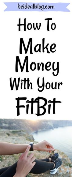 Learn How to make money just by wearing your FitBIt or other activity tracker.