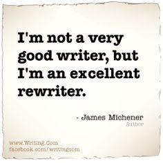 I'm not a very good writer, but I'm an excellent rewriter.