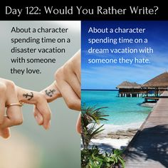 Day 122 of 365 Days of Writing Prompts: About a character spending time on a disaster vacation with someone they love or about a character spending time on a dream vacation with someone they hate. Book Prompts, Picture Writing Prompts, Story Prompts, Writing Advice, Writing Help, Writing Ideas, Creative Writing Prompts, Cool Writing, Writing A Book