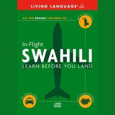 In-Flight Swahili audiobook by Living Language - Rakuten Kobo Speak Language, Learn A New Language, German Language, Sign Language, Drive Time, World Languages, Idioms, English Vocabulary, Audio Books