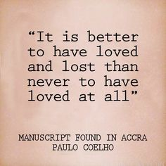 """""""It is better to have loved and lost than never to have loved at all."""" #PauloCoelho #Inspirational #Quotes @Candidman"""