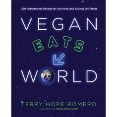 Vegan Eats World: 250 International Recipes for Savoring the Planet from Terry Hope Romero
