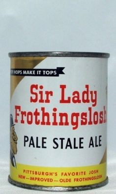 Sir Lady Frothingslosh ,Pale Stale Ale ,Pitt -1955 / 8oz. FT ( The beer with the foam on the bottom