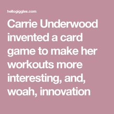 Carrie Underwood invented a card game to make her workouts more interesting, and, woah, innovation