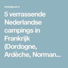 5 verrassende Nederlandse campings in Frankrijk (Dordogne, Ardèche, Normandië, Drôme, Les Landes) Camping Uk, Dordogne, Normandie
