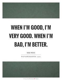 when-im-good-im-very-good-when-im-bad-im-better-quote-1.jpg (620×800)