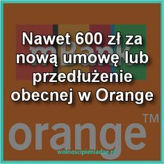 Jest okazja na zarobienie nawet 600zł prosto na konto bankowe podpisując nową umowę bądź przedłużając istniejącą #Pieniądze #zarabiaj #oszczędzaj #okazja #Orange #mbank