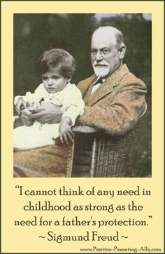 "Old photo of Sigmund Freud with Hans in his lap: "" I cannot think of any need in childhood as strong as the need for a father's protection."" Quote by Freud."