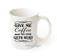 Give Me Coffee and No One Gets Hurt Funny Coffee mugs by Mugsleys, $10.00