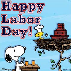 It's Labor Day-a day to acknowledge work efforts. Your reward: a day off for all of your hard work. Even better it falls on a Monday. Enjoy!