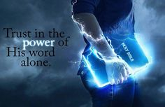 Trust In The Power Of His Word Alone.