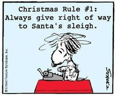 """""""Christmas Rule #1, Always give right of way to Santa's Sleigh!"""", Snoopy the writer"""