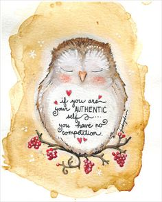"Words of Wisdom - Owl ""If you are your authentic self, you have no competition"" Wisdom Quotes, Me Quotes, Famous Quotes, Aunt Quotes, Cover Quotes, Great Quotes, Inspirational Quotes, Motivational, Authentic Self"