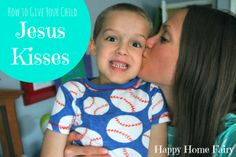 How to give your child Jesus Kisses. Cute!