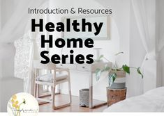 Healthy Home Series - Introduction and Resources