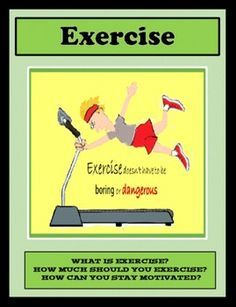 Exercise. WHAT IS EXERCISE? HOW MUCH SHOULD YOU EXERCISE? HOW CAN YOU STAY MOTIVATED? https://www.teacherspayteachers.com/Product/EXERCISE-Fitness-Health-Physical-Fitness-Exercise-2770495