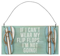 If I Can't Wear My Flip Flops Sign