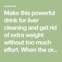 Make this powerful drink for liver cleaning and get rid of extra weight without too much effort. When the organism if full of toxins, the liver can't perform its functions normally. In this case the process of losing weight is significantly slower and you gain more and more weight. People don't consider that the liver…