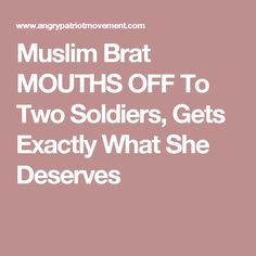Muslim Brat MOUTHS OFF To Two Soldiers, Gets Exactly What She Deserves