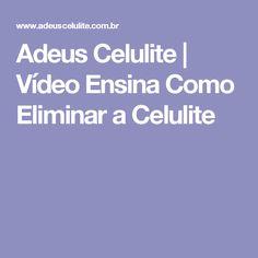 Adeus Celulite | Vídeo Ensina Como Eliminar a Celulite