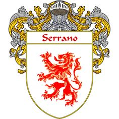 Serrano Coat of Arms   http://spanishcoatofarms.com/ has a wide variety of products with your Hispanic surname with your coat of arms/family crest, flags and national symbols from Mexico, Peurto Rico, Cuba and many more available upon request,