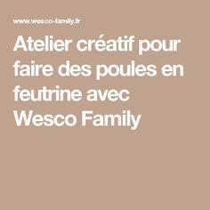 Atelier créatif pour faire des poules en feutrine avec Wesco Family