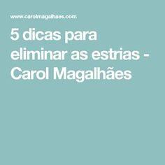 5 dicas para eliminar as estrias - Carol Magalhães