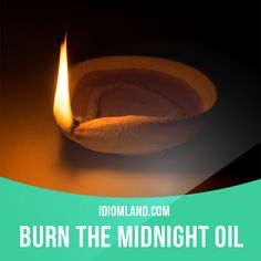 """""""Burn the midnight oil"""" means """"to work late into the night"""". Example: I've got…"""