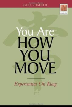 You Are How You Move: Experiential Chi Kung by Ged Sumner, http://www.amazon.com/dp/184819014X/ref=cm_sw_r_pi_dp_5S18rb0V3X9MH