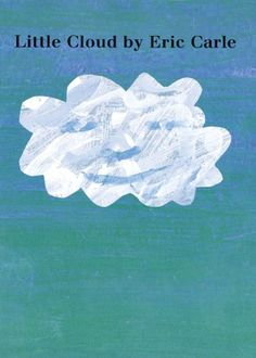 Little Cloud board book by Eric Carle XE CARLE, E.  ~read by Miss Cynthia in August