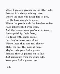 Just remember from the other side, Your grass looks greener too.