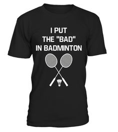 """# I Put the """"Bad"""" in Badminton Funny Workout T-Shirt .  Special Offer, not available in shops      Comes in a variety of styles and colours      Buy yours now before it is too late!      Secured payment via Visa / Mastercard / Amex / PayPal      How to place an order            Choose the model from the drop-down menu      Click on """"Buy it now""""      Choose the size and the quantity      Add your delivery address and bank details      And that's it!      Tags: Some people are so good"""