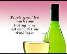 People spend too much time tasting  enough time drinking it. Wine Images, Enough Is Enough, Wine Decanter, Wine Tasting, Wines, Barware, Drinking, Laughter, Cant Wait