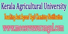 Kerala Agricultural University Teaching Asst Agron/ Agrl Chemistry Notification      Kerala Agricultural University Teaching Asst Agron/ A...