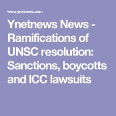 Ynetnews News - Ramifications of UNSC resolution: Sanctions, boycotts and ICC lawsuits