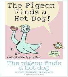 The Pigeon Finds a Hot Dog! By Mo Willems. The kids love this book. All of his stuff is really great.