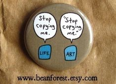 art imitates life  pinback button badge by beanforest on Etsy, $1.50