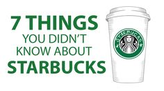 7 things you didn't know about starbucks.