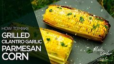 How to Make Grilled Cilantro Garlic Parmesan Corn | Made To Order - YouTube