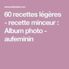 60 recettes légères - recette minceur : Album photo - aufeminin