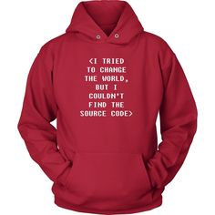 I tried to change the world, but I couldn't find the source code Programmers T Shirt