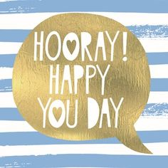 Hooray! Happy you day