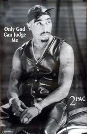 tupac shakur famous quotes only God can judge me