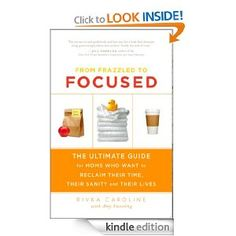 Amazon.com: From Frazzled to Focused: The Ultimate Guide for Moms Who Want to Reclaim Their Time, Their Sanity and Their Lives eBook: Rivka Caroline: Kindle Store