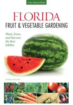 Florida Fruit & Vegetable Gardening: Plant, Grow, and Harvest the Best Edibles