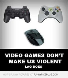 Funny Video Game Memes | Video games don't make us violent lag does