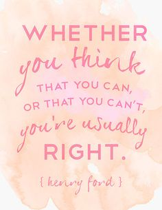 Whether you think that you can or that you can't, you're usually right. #HenryFord